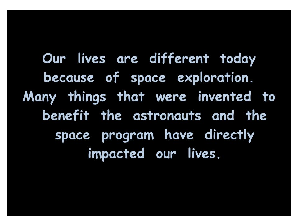 Our lives are different today because of space exploration