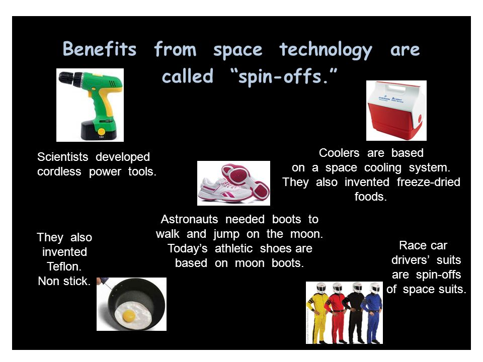 Benefits from space technology are called spin-offs.