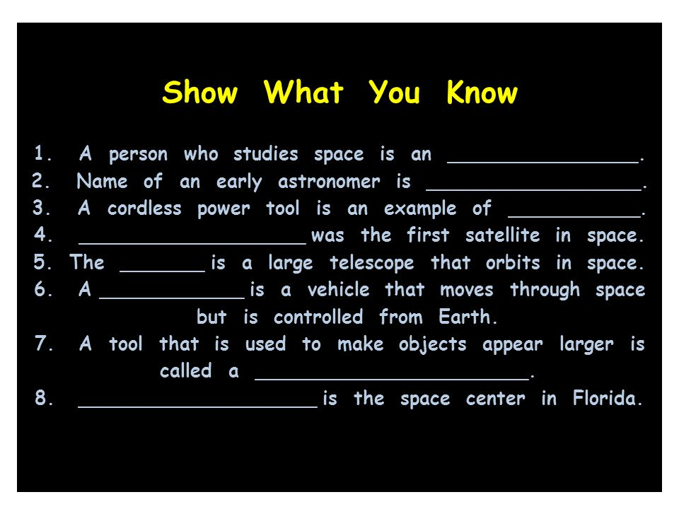 Show What You Know A person who studies space is an ________________.