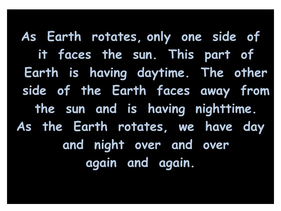 As Earth rotates, only one side of it faces the sun