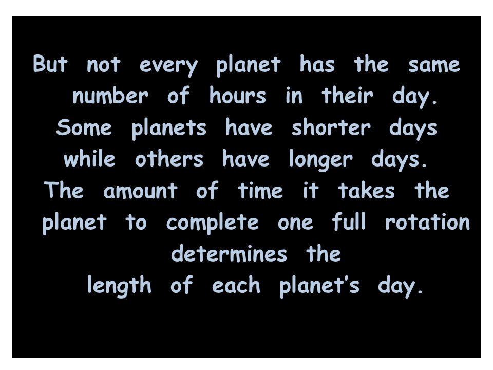 But not every planet has the same number of hours in their day
