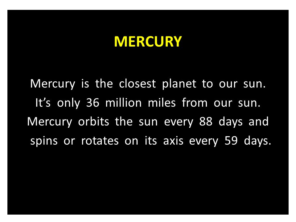 MERCURY Mercury is the closest planet to our sun.