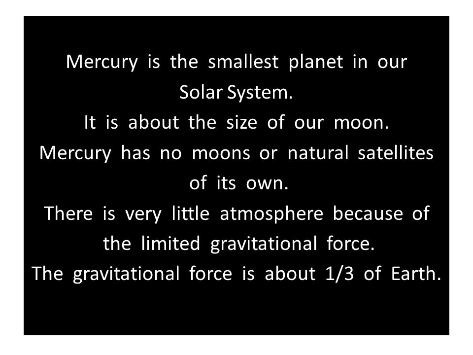 Mercury is the smallest planet in our Solar System.