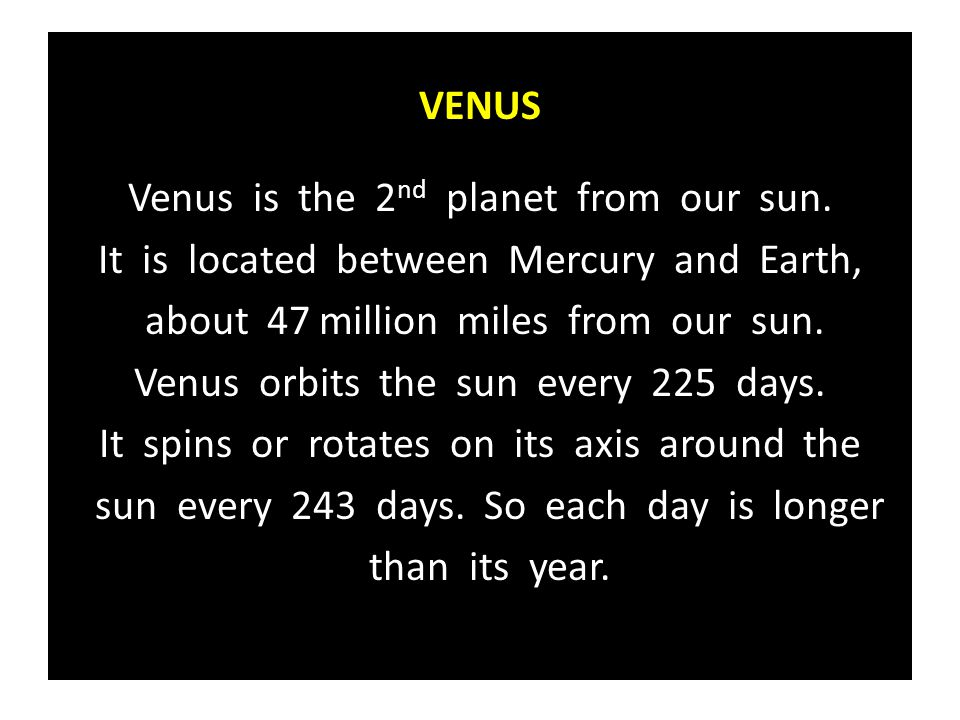 Venus is the 2nd planet from our sun.