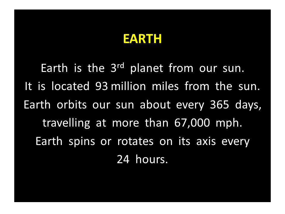 EARTH Earth is the 3rd planet from our sun.