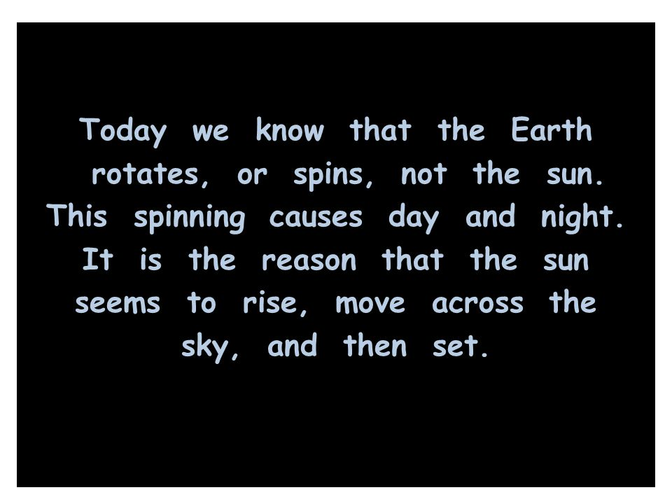 Today we know that the Earth rotates, or spins, not the sun
