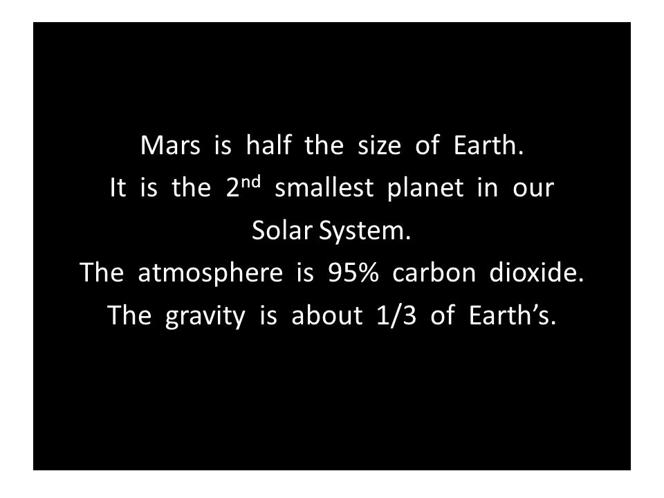 Mars is half the size of Earth. It is the 2nd smallest planet in our