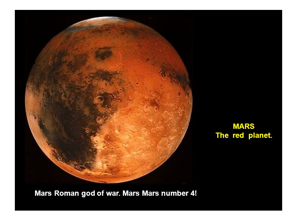 MARS The red planet. Mars Roman god of war. Mars Mars number 4!