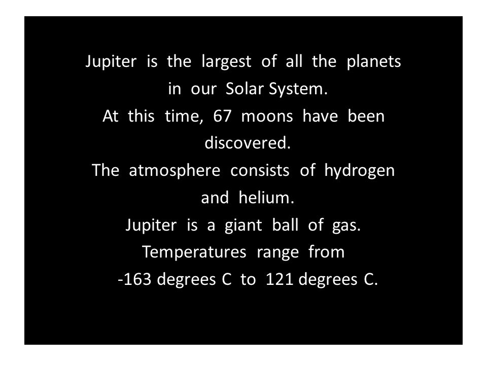 Jupiter is the largest of all the planets in our Solar System.