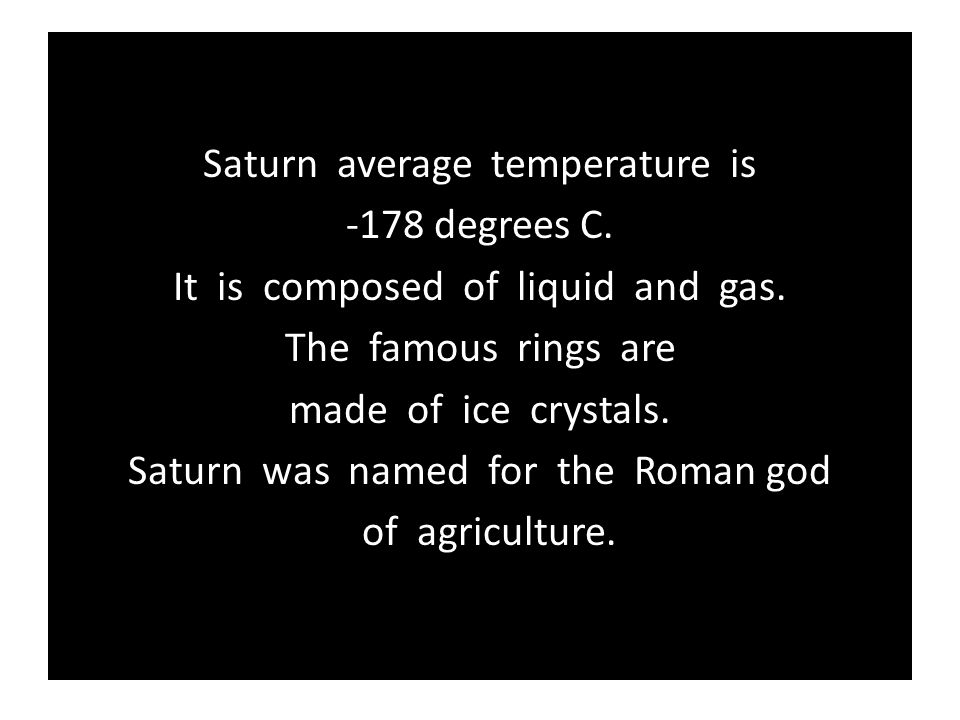 Saturn average temperature is -178 degrees C.