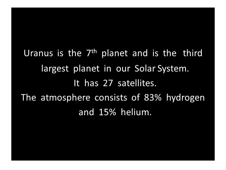 Uranus is the 7th planet and is the third