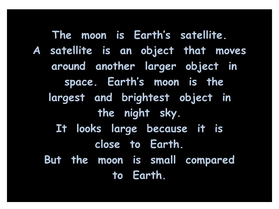 The moon is Earth's satellite