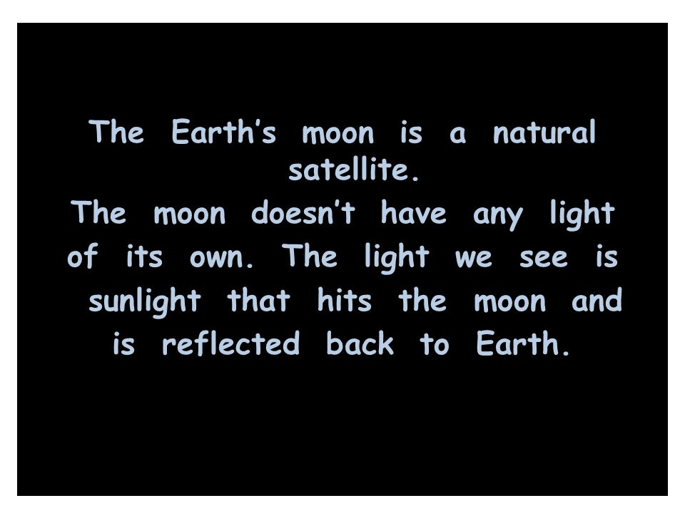 The Earth's moon is a natural satellite