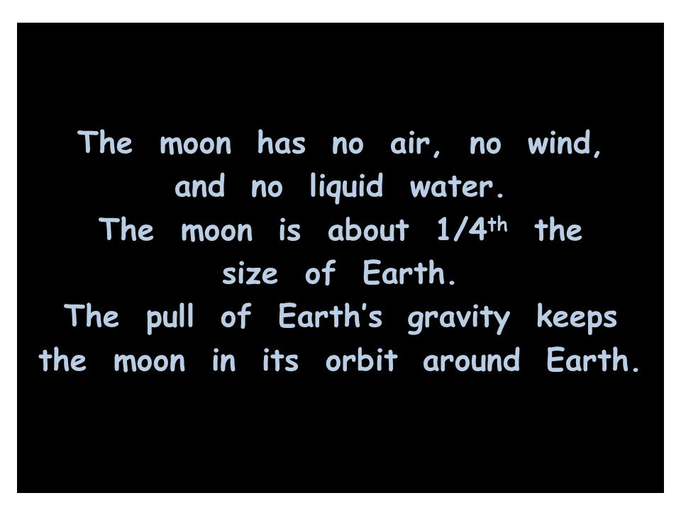 The moon has no air, no wind, and no liquid water