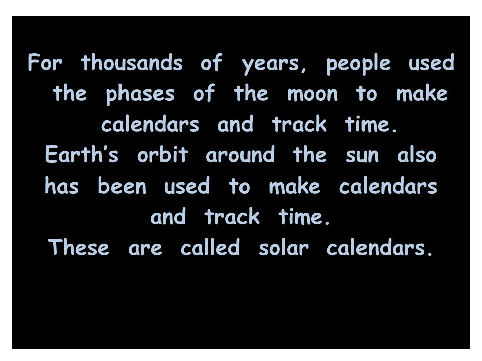 For thousands of years, people used the phases of the moon to make calendars and track time.