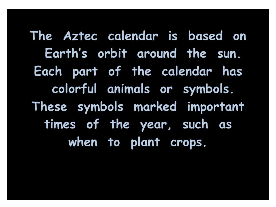 The Aztec calendar is based on Earth's orbit around the sun