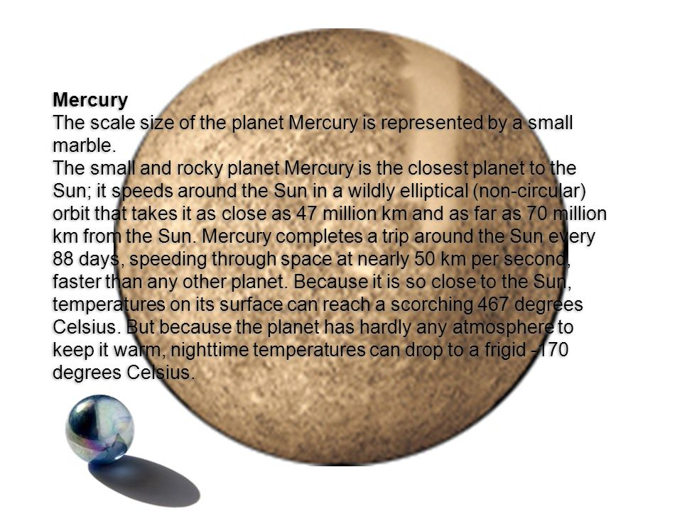 Mercury The scale size of the planet Mercury is represented by a small marble.