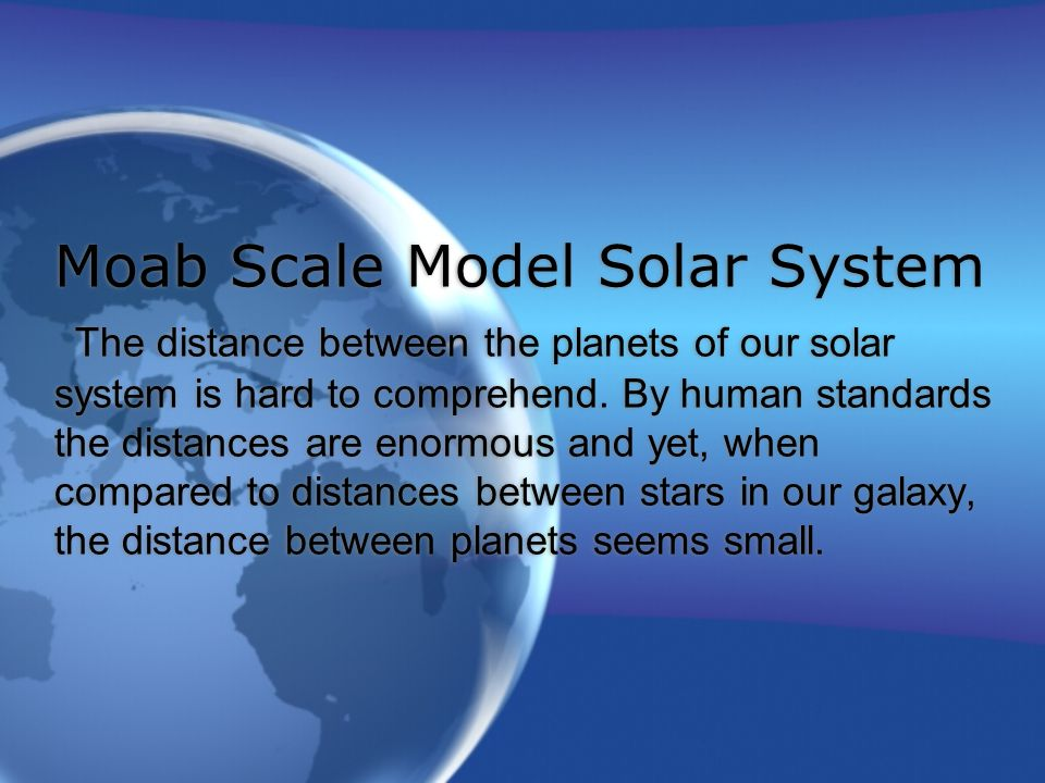 Moab Scale Model Solar System The distance between the planets of our solar system is hard to comprehend.