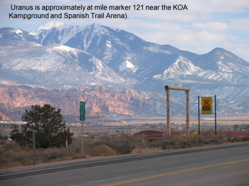 Uranus is approximately at mile marker 121 near the KOA Kampground and Spanish Trail Arena).