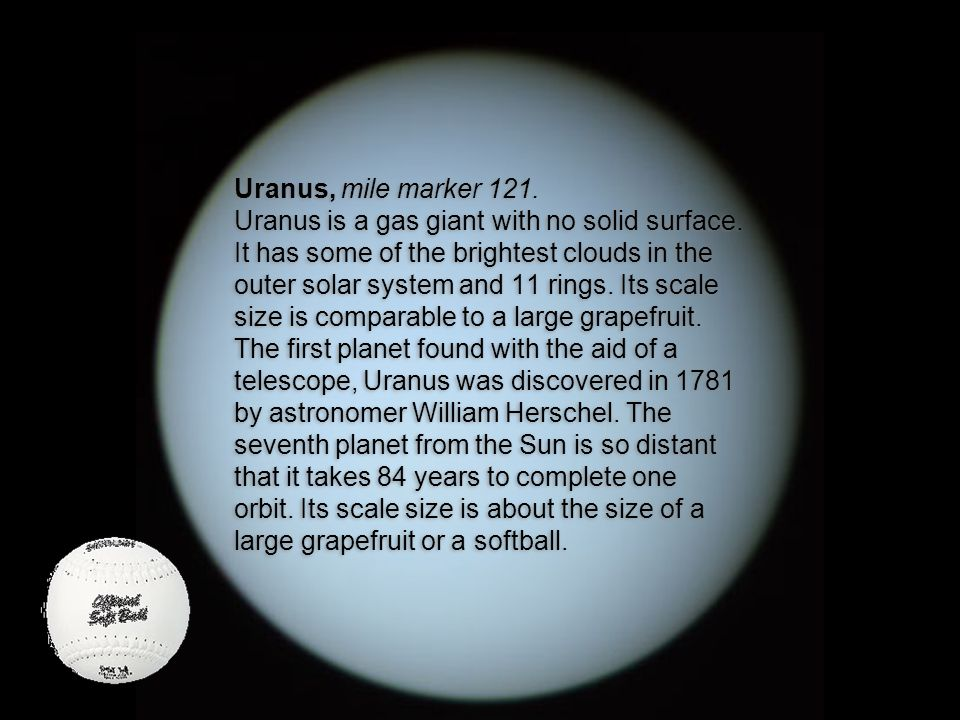 Uranus, mile marker 121. Uranus is a gas giant with no solid surface