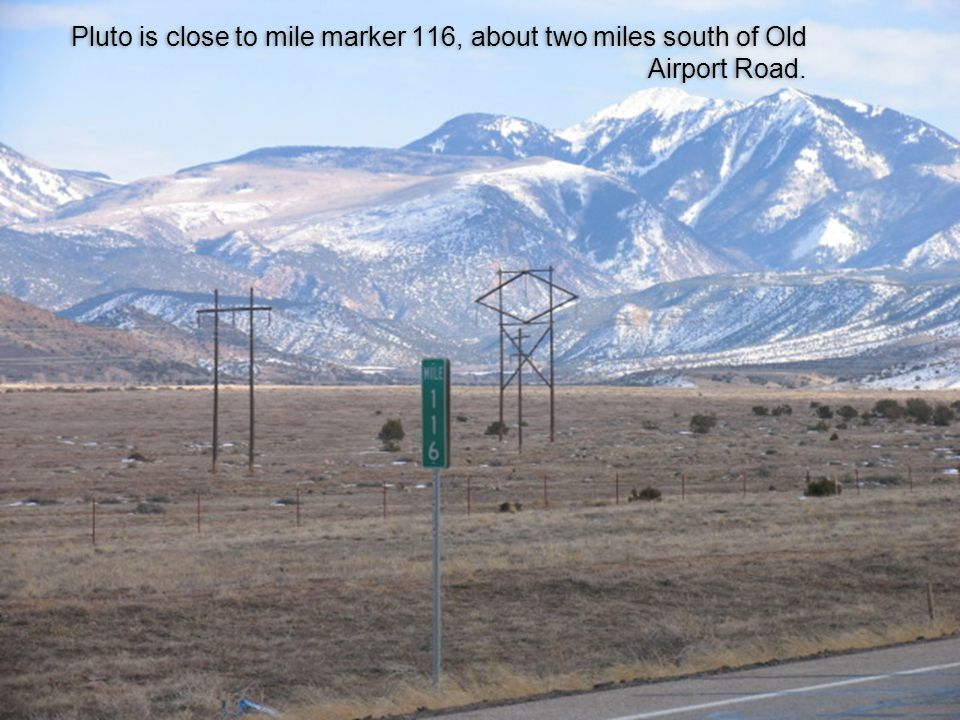 Pluto is close to mile marker 116, about two miles south of Old Airport Road.