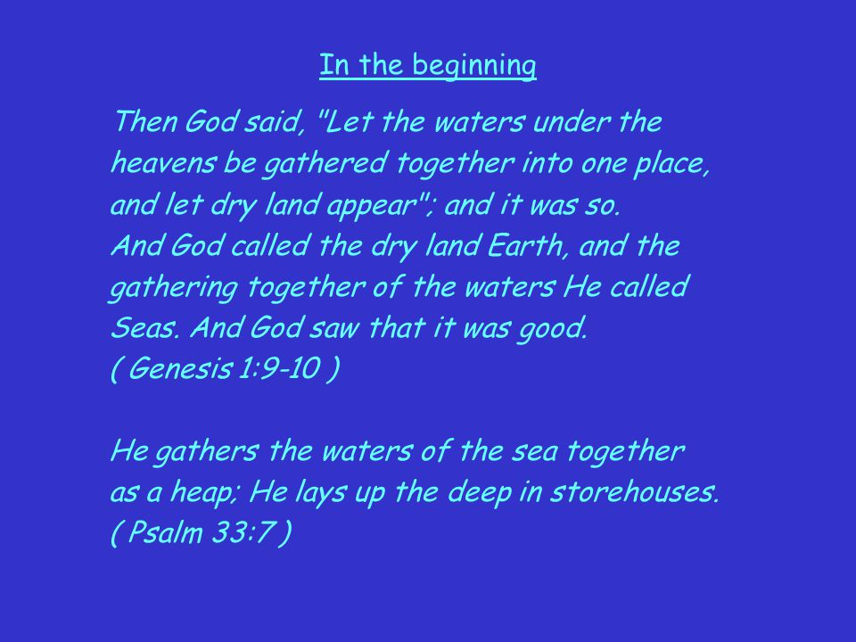 In the beginning Then God said, Let the waters under the. heavens be gathered together into one place,