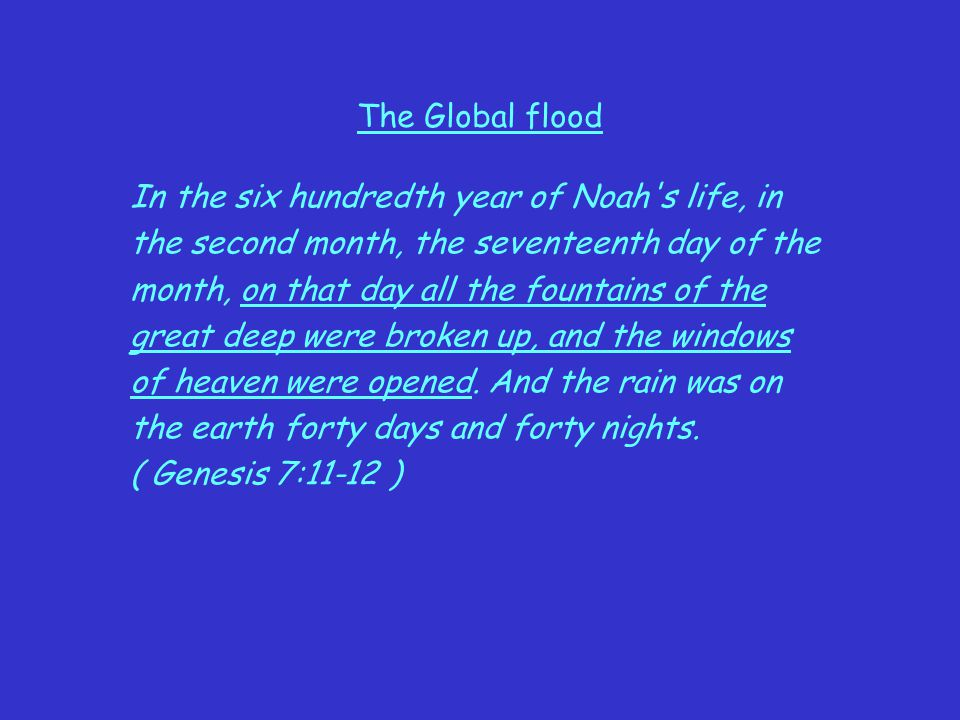 The Global flood In the six hundredth year of Noah s life, in. the second month, the seventeenth day of the.