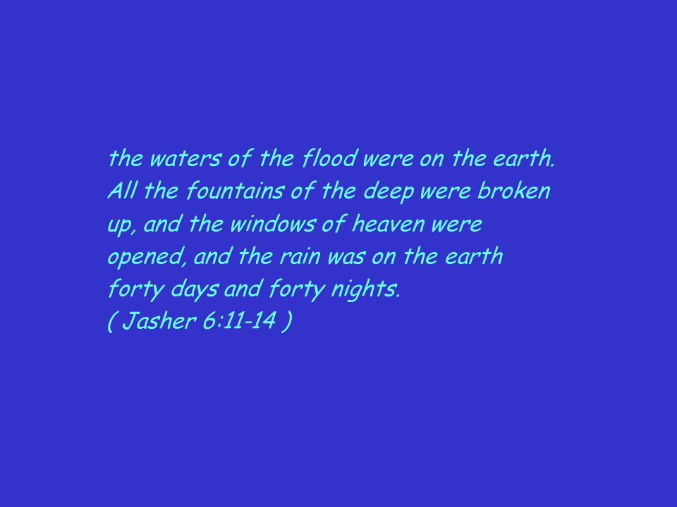 the waters of the flood were on the earth.
