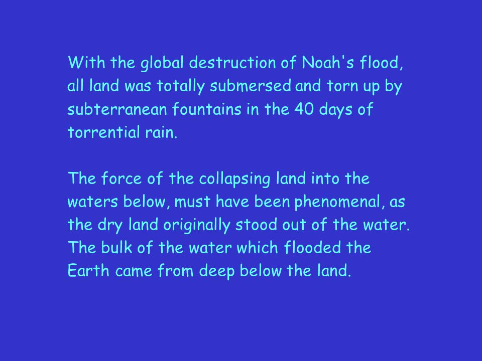 With the global destruction of Noah s flood,