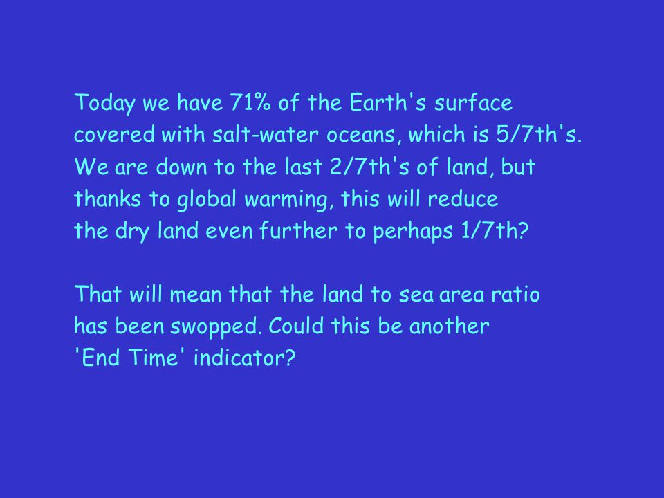 Today we have 71% of the Earth s surface