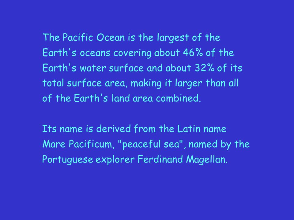 The Pacific Ocean is the largest of the