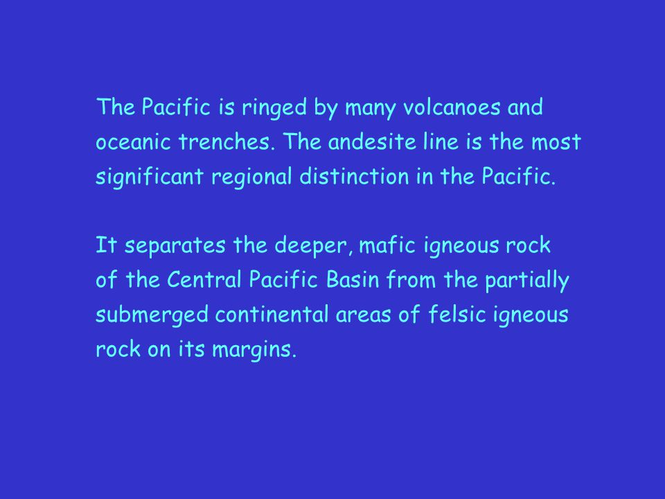 The Pacific is ringed by many volcanoes and