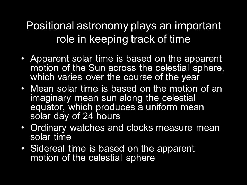 Positional astronomy plays an important role in keeping track of time