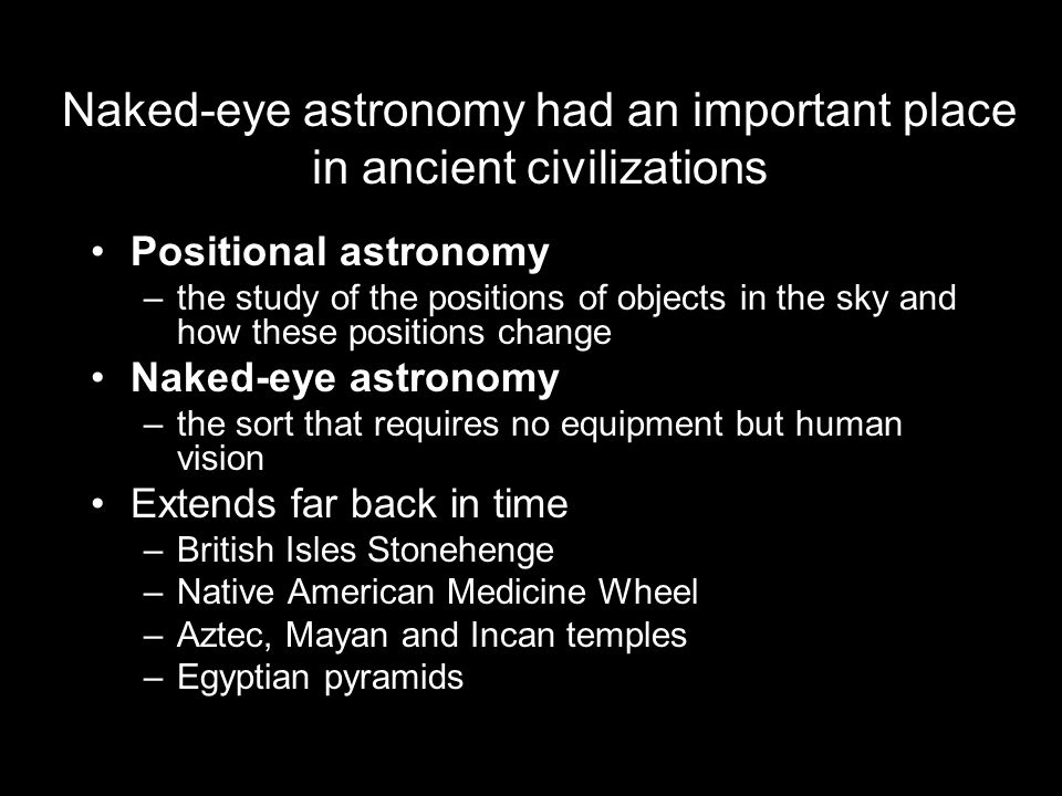 Naked-eye astronomy had an important place in ancient civilizations