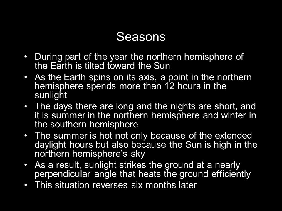 Seasons During part of the year the northern hemisphere of the Earth is tilted toward the Sun.