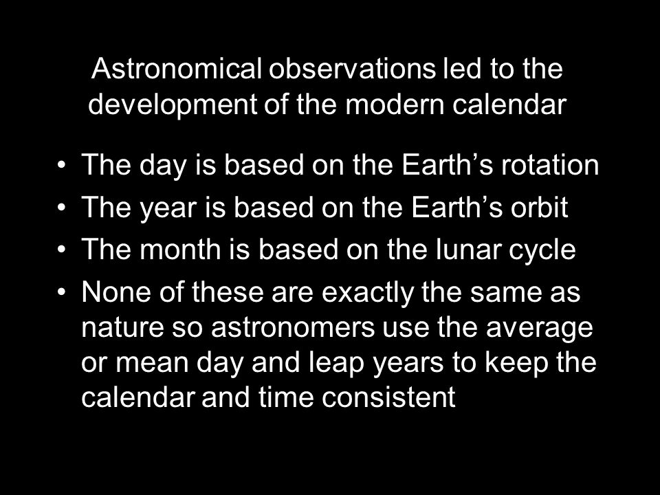 Astronomical observations led to the development of the modern calendar