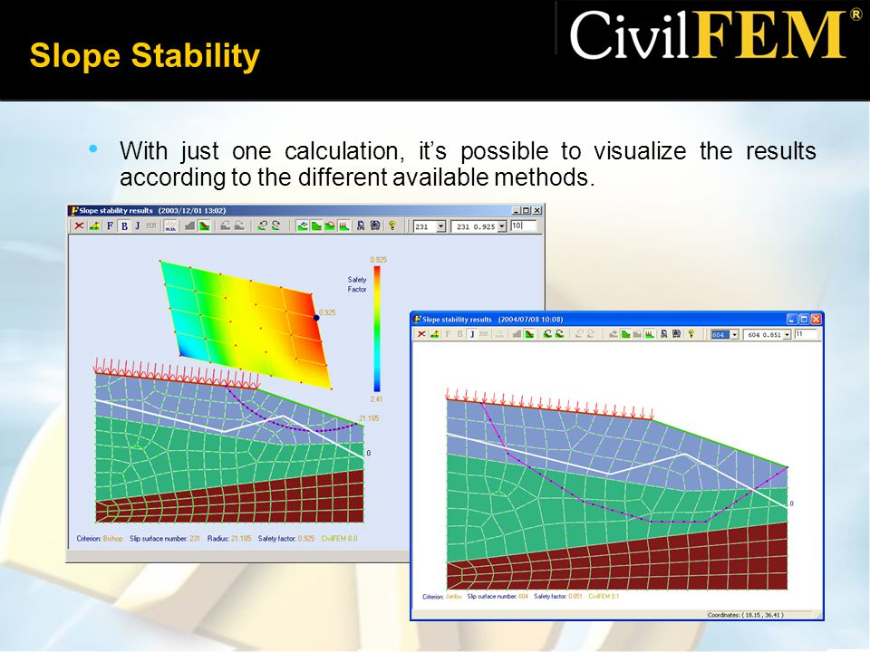 Slope Stability With just one calculation, it's possible to visualize the results according to the different available methods.