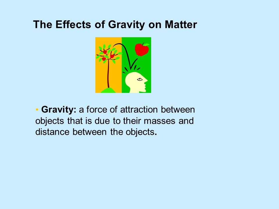 The Effects of Gravity on Matter