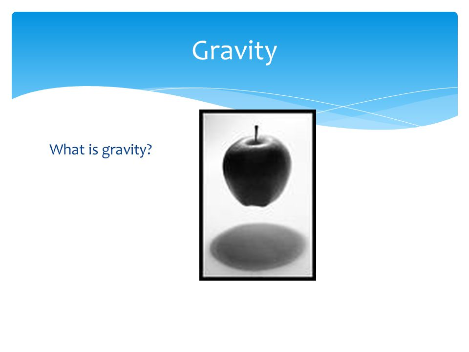 Gravity What is gravity