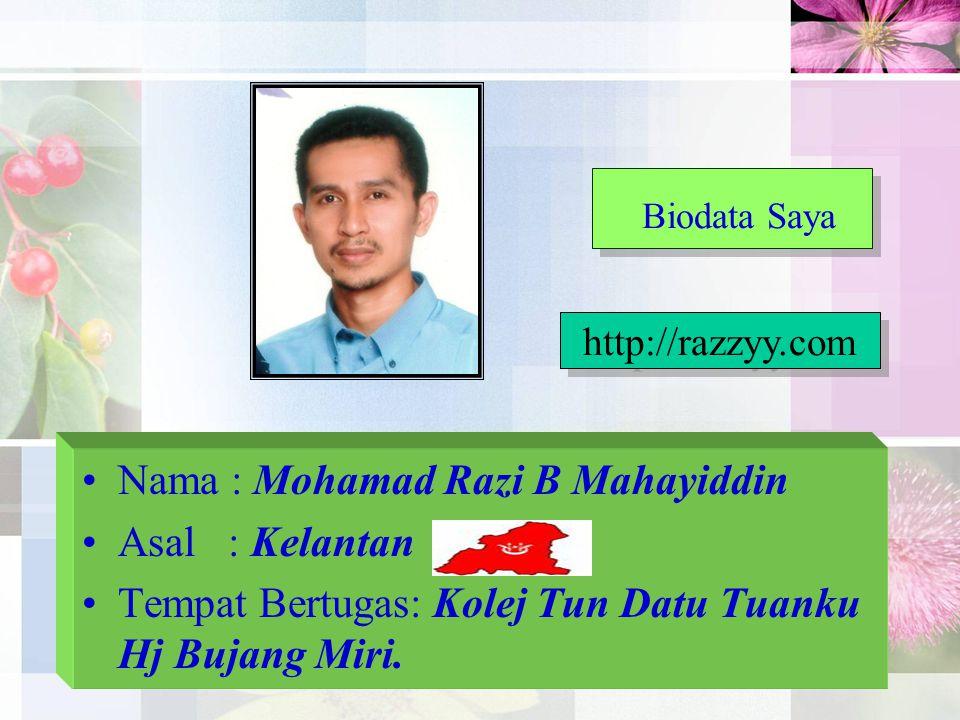 Biodata Saya Nama : Mohamad Razi B Mahayiddin Asal : Kelantan