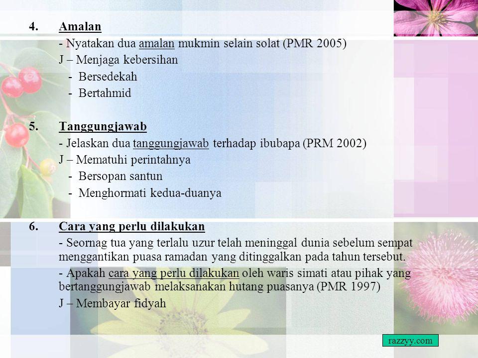 - Nyatakan dua amalan mukmin selain solat (PMR 2005)