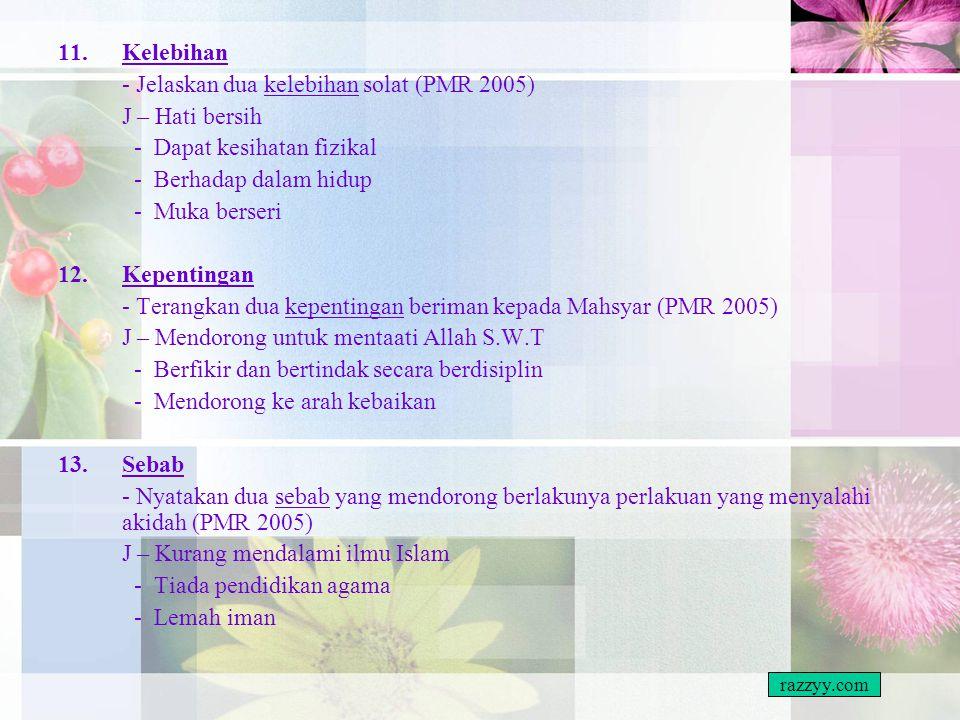 - Jelaskan dua kelebihan solat (PMR 2005) J – Hati bersih