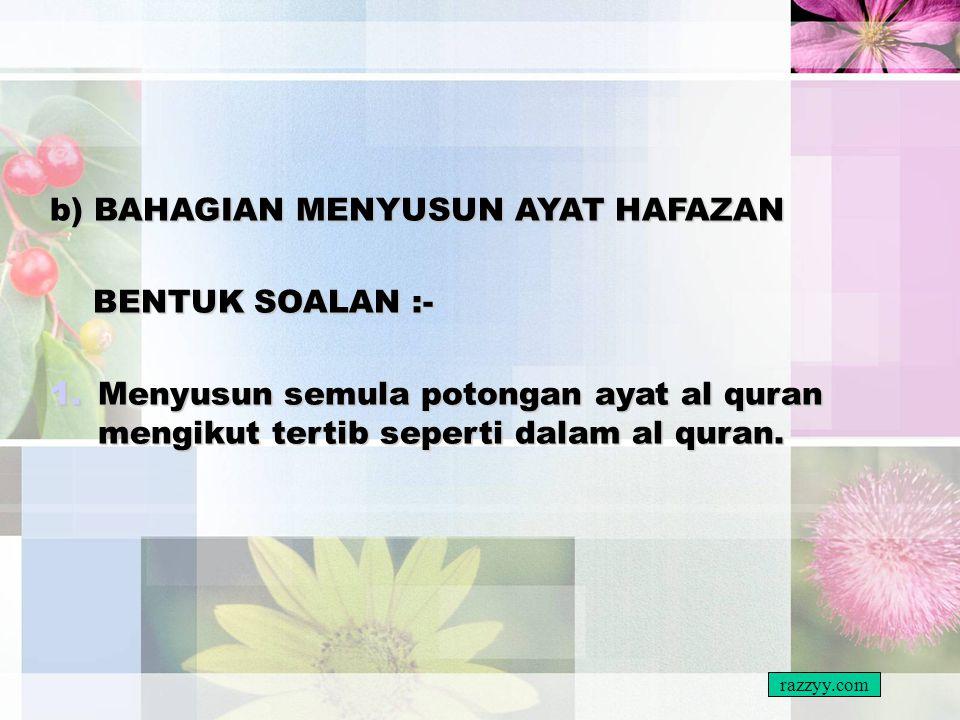 b) BAHAGIAN MENYUSUN AYAT HAFAZAN BENTUK SOALAN :-