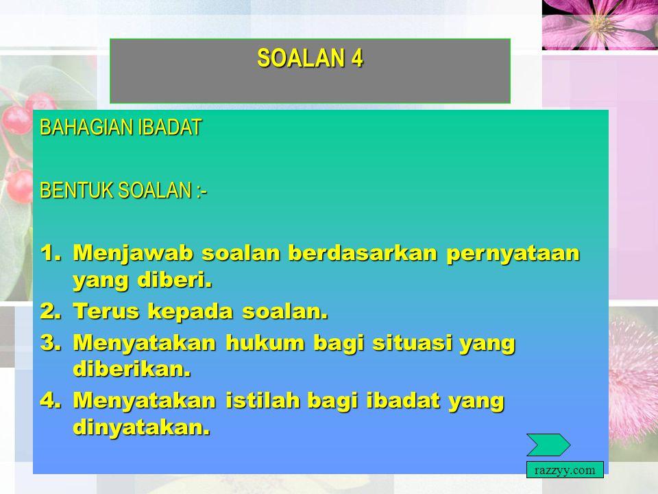 SOALAN 4 BAHAGIAN IBADAT BENTUK SOALAN :-