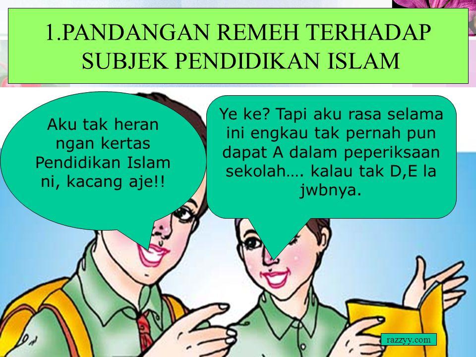 1.PANDANGAN REMEH TERHADAP SUBJEK PENDIDIKAN ISLAM