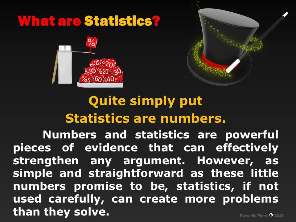 Statistics are numbers.