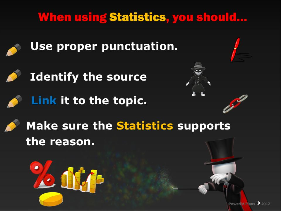 When using Statistics, you should…