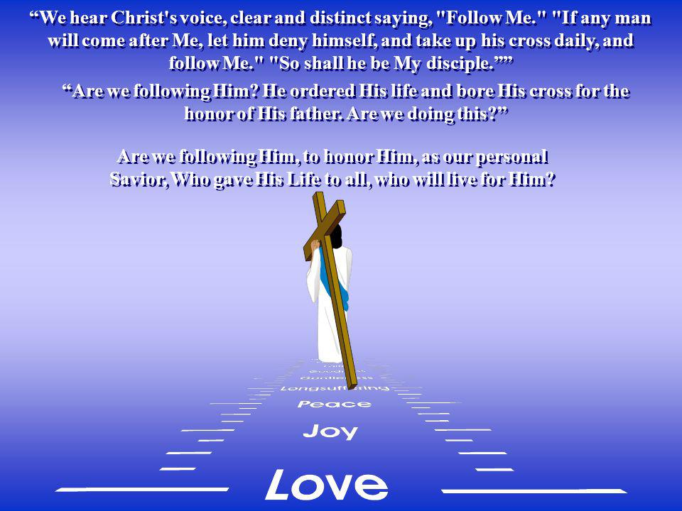 We hear Christ s voice, clear and distinct saying, Follow Me