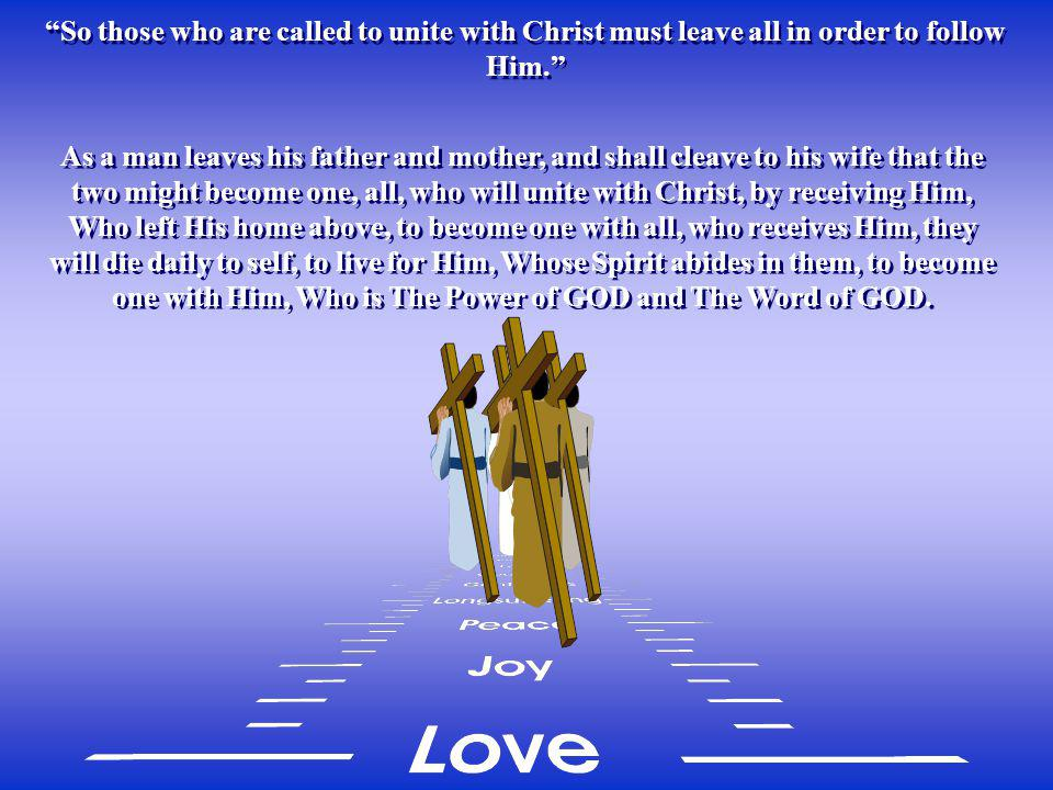 So those who are called to unite with Christ must leave all in order to follow Him.