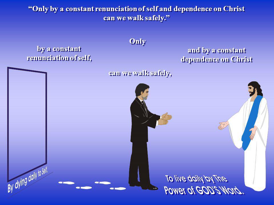 by a constant renunciation of self,